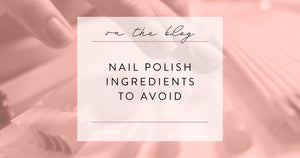 Nail Polish Ingredients to Avoid