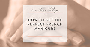 How to Get the Perfect French Manicure