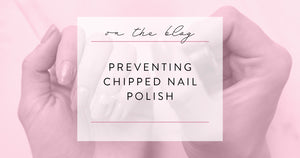 Preventing Chipped Nail Polish
