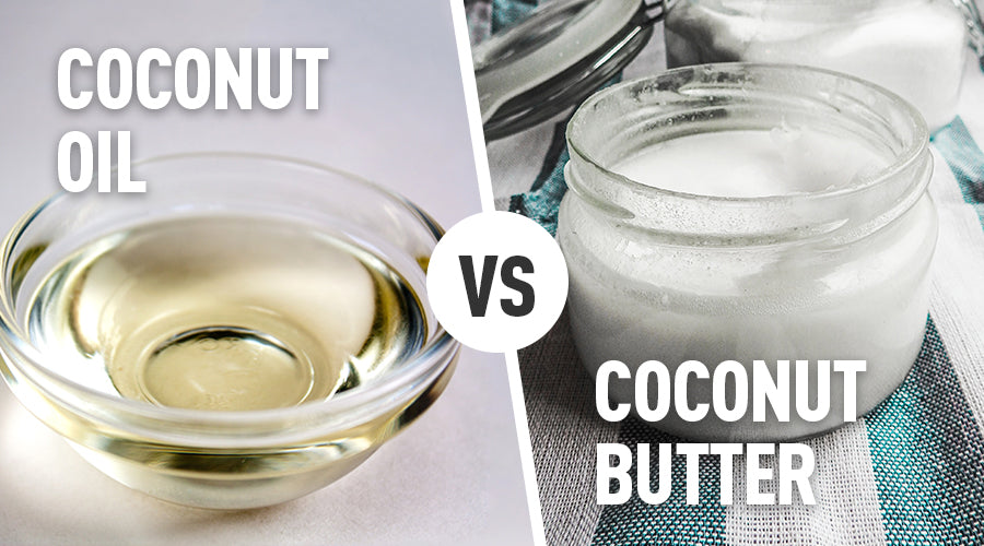 Coconut Oil versus Coconut Butter