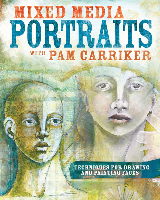 Mixed Media Portraits with Pam Carriker: Techniques for Drawing and Painting Faces - ArtSnacks