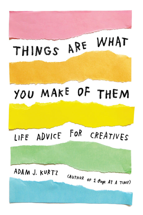 Things Are What You Make of Them: Life Advice for Creatives - ArtSnacks