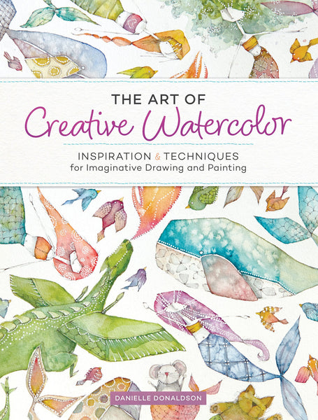 The Art of Creative Watercolor: Inspiration and Techniques for Imaginative Drawing and Painting - ArtSnacks