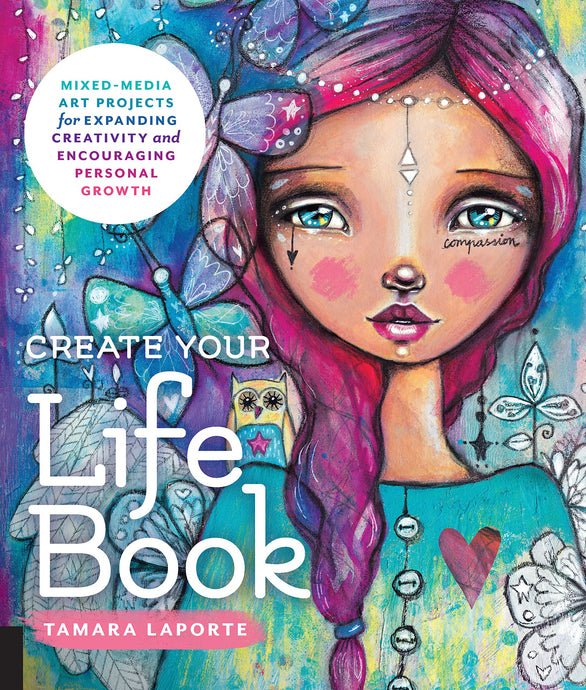 Create Your Life Book: Mixed-Media Art Projects for Expanding Creativity and Encouraging Personal Growth - ArtSnacks