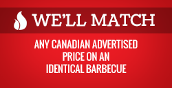 We'll match any Canadian advertised price on an identical barbecue