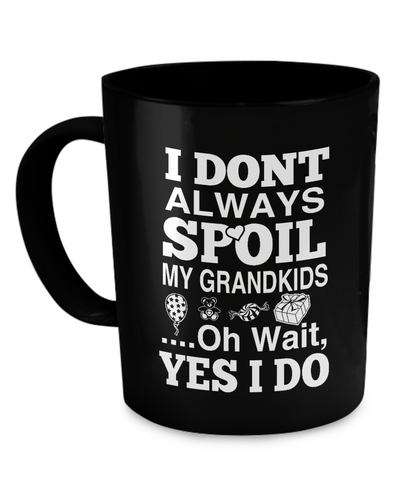 I Don't Always Spoil My Grandkids Mug