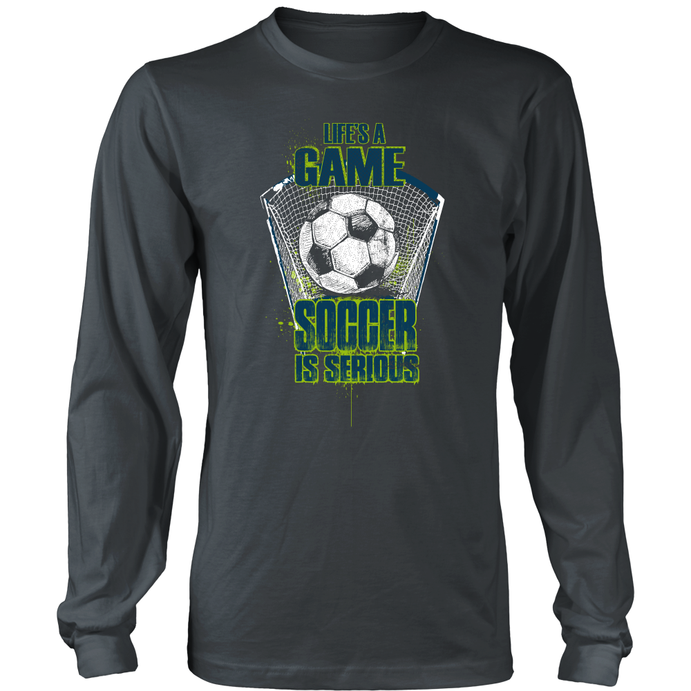 Life's A Game Soccer is Serious Shirt Design