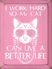I Work Hard So My Cats Can Have a Better Life! Wooden Sign