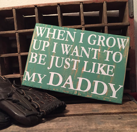When I Grow Up I Want To Be Just Like my Daddy Sign, Parent Sign