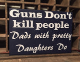 Gun Control sign, Father sign, Father Daughter sign, Pretty girls, Dating sign, Guns Don't Kill, Parent Wall Hanging, Daughter signs, Love