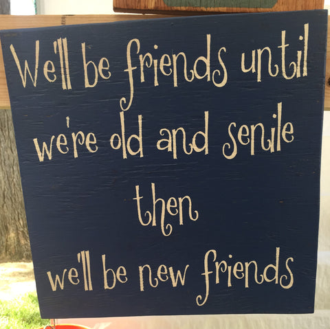 Best Friends Sign, We'll Be Friends Until We're Old And Senile Sign, Humor Sign