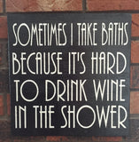 Wine sign, Sometime I take baths, because its hard to drink whine in the shower wooden sign, Rustic, Wall hanging, Wine, Drinking, Alcohol, Vino Ask
