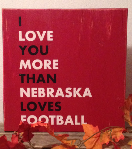 I love you more than Nebraska Football, Husker Football Sign, Go Big Red, University of Nebraska, Rustic Sign, Wall hanging Huskers,Football, Cornhuskers Football
