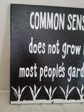Common Sense Does Not Grown In Most People's Gardens Sign, Humor Sign, Funny Sign, Humor Wall Decor, Silly Wall Sign, Joke Sign