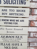 No Soliciting Sign, We Are Too Broke To Buy Anything, We Know Who We Are Voting For, We Have found Jesus, Unless You Are A Child Selling Something, Patio Sign