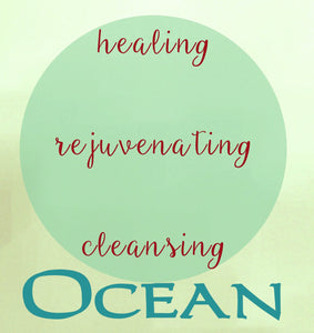 Ocean - healing, rejuvenating, cleansing