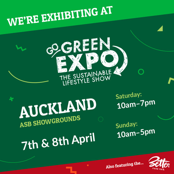 We are exhibiting at the Go Green Expo! 7-8th April - ASB Showgrounds - Auckland