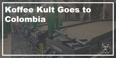 Koffee Kult Goes to Colombia