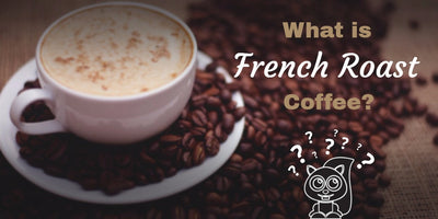 French Roast Coffee: What You Need to Know