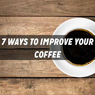 Seven Ways to Improve Your Cup of Coffee
