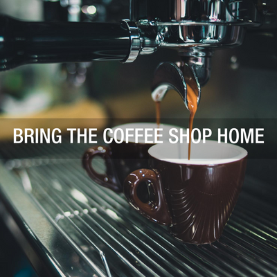 Bring the coffee shop home