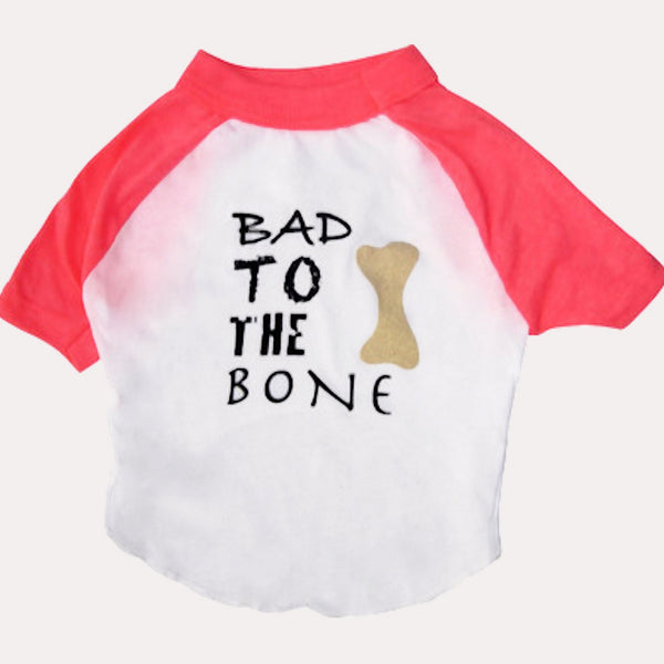 BAD TO THE BONE - Dog's T-shirt