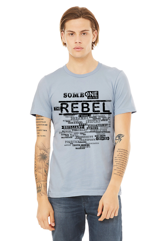 """SOMEONE HAS TO BE THE REBEL"" - Unisex T-shirt"