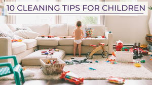10 Cleaning Tips for Children