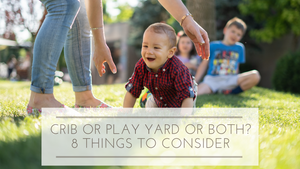 Crib or Play Yard or Both? 8 Things to Consider