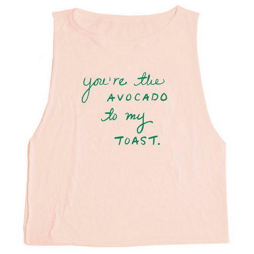 You're the Avocado to My Toast Tank