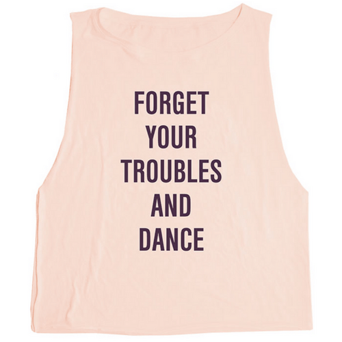Forget Your Troubles and Dance  - Muscle Tank