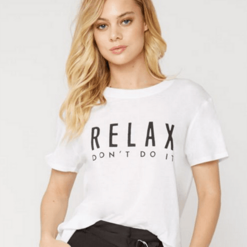 Relax Don't Do It - Loose Tee