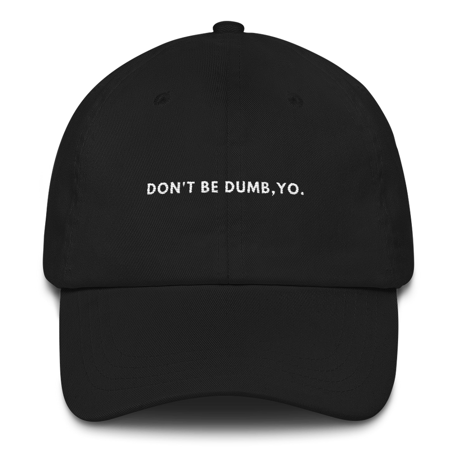 Don't Be Dumb, Yo. Hat