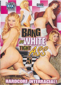 Bang My Tight White Ass #5 All Interracial Anal DVD