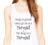 Always be a Mermaid Flowy Racerback Tank (choose your color)