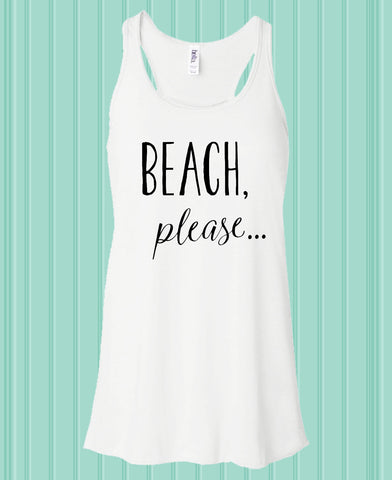 Beach, Please... Flowy Racerback Tank (choose your color)