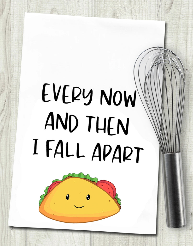 Every Now and Then I Fall Apart Funny Taco Tea Towel