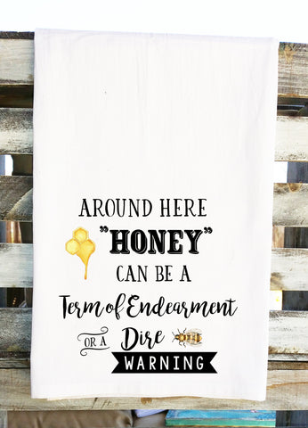 Around Here Honey Can Be a Term of Endearment or a Dire Warning Tea Towel