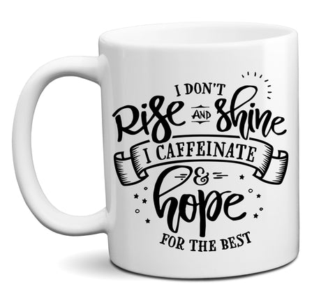 I Don't Rise & Shine I Caffeinate & Hope Coffee Mug