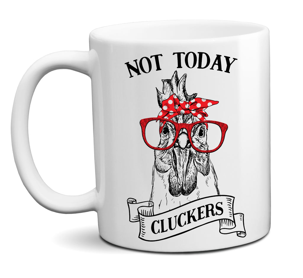 Not Today Cluckers Funny Chicken Coffee Mug