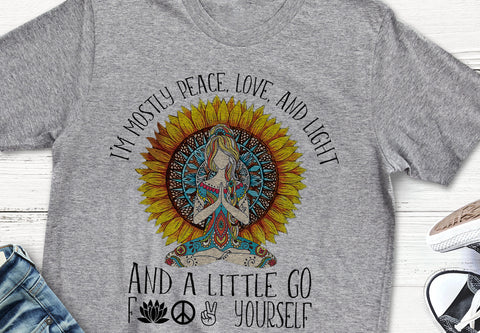 I'm Mostly Peace Love & Light and A Little Go Yourself Sunflower T Shirt