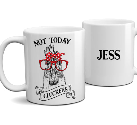 Personalized Not Today Cluckers Funny Chicken Coffee Mug