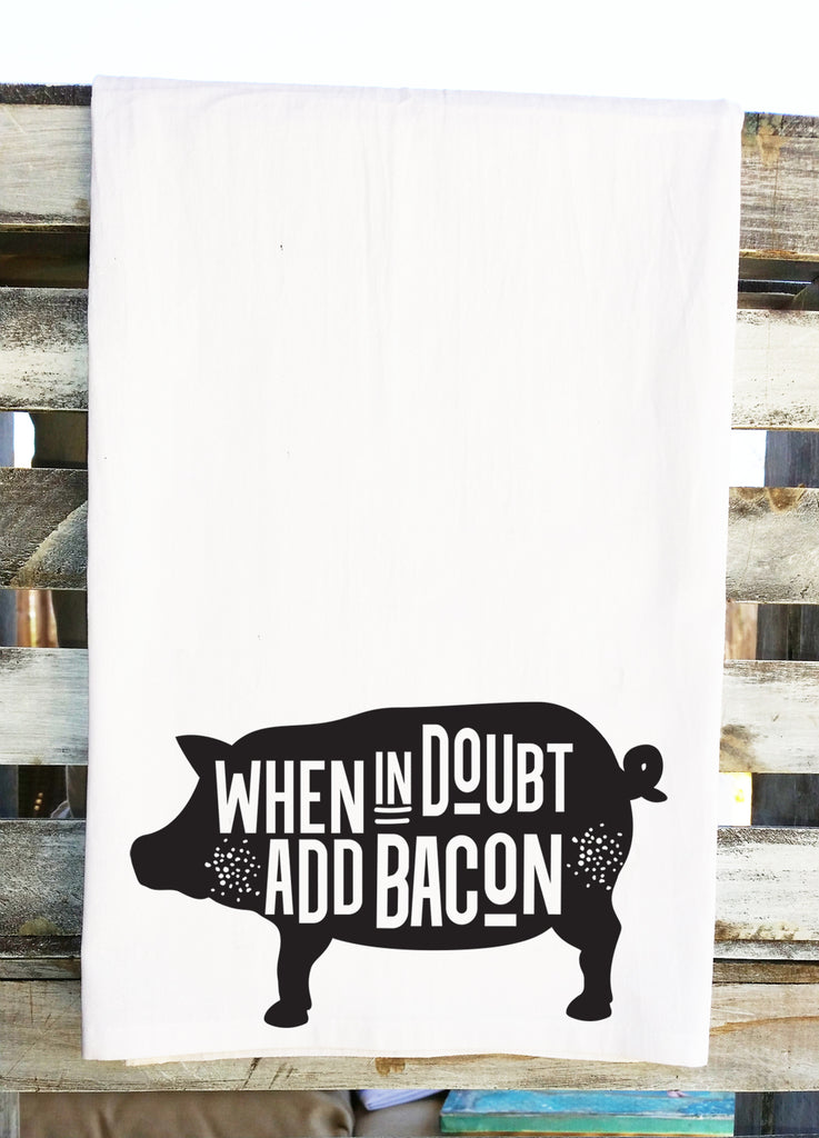 When In Doubt Add Bacon Flour Sack Tea Towel