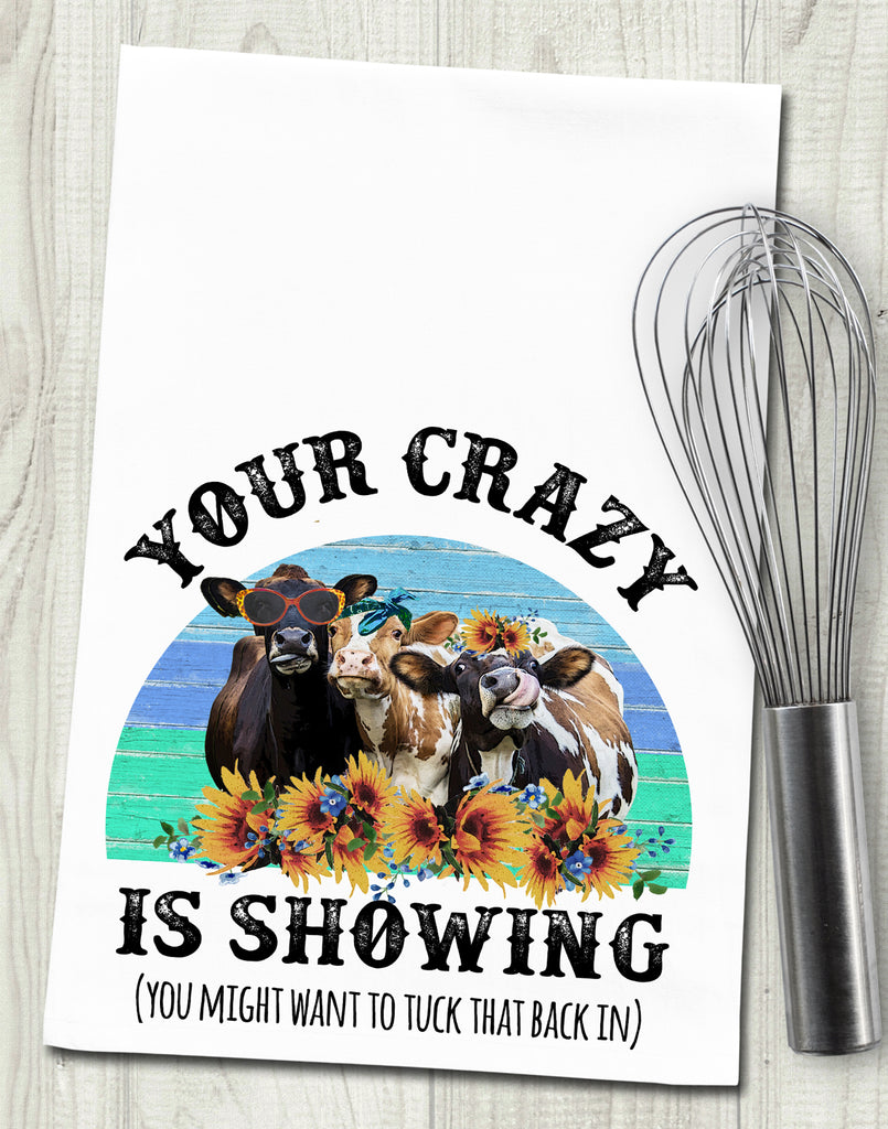 Your Crazy is Showing Funny Cow Tea Towel