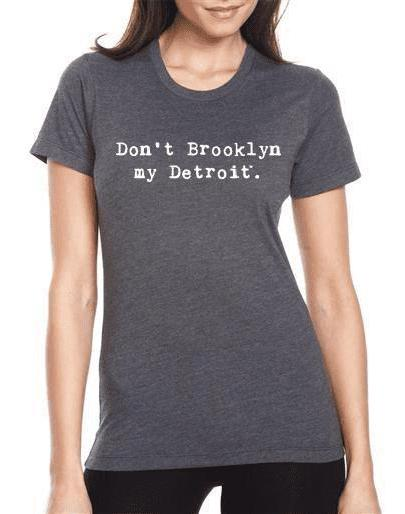 "Women's ""Don't Brooklyn My Detroit"" Poly-Cotton Tee - Breathe in Detroit"