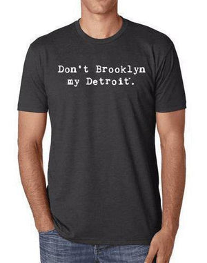 "Unisex ""Don't Brooklyn My Detroit"" Poly-Cotton Tee - Breathe in Detroit"