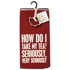 Kitchen Dish Towel & Cookie Cutter Gift Set - How Do I Take My Tea? Seriously, Very Seriously.