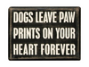 Box Sign - Dogs Leave Paw Prints On Your Heart Forever