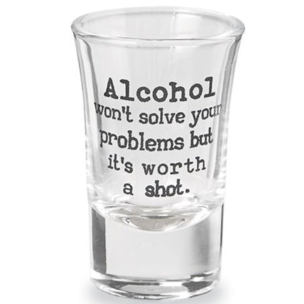 Alcohol Won't Solve Your Problems Shot Glass
