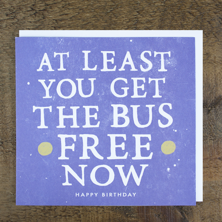 'At Least You Get The Bus Free Now' Card
